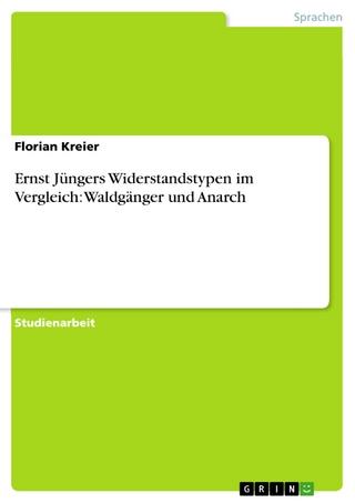 Ernst Jüngers Widerstandstypen im Vergleich: Waldgänger und Anarch - Florian Kreier