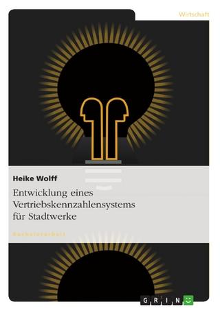Entwicklung eines Vertriebskennzahlensystems für Stadtwerke - Heike Wolff