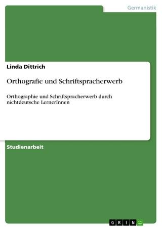 Orthografie und Schriftspracherwerb - Linda Dittrich