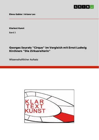 Georges Seurats 'Cirque' im Vergleich mit Ernst Ludwig Kirchners 'Die Zirkusreiterin' - Elena Gabler; Ariane Leo