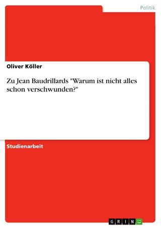 Zu Jean Baudrillards 'Warum ist nicht alles schon verschwunden?' - Oliver Köller