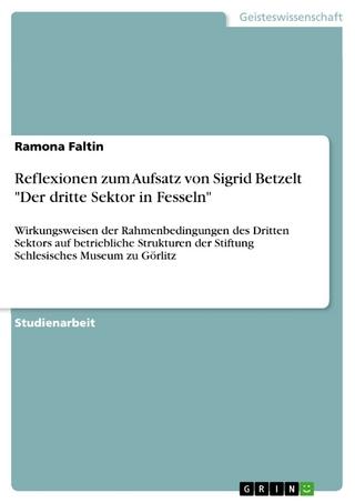 Reflexionen zum Aufsatz von Sigrid Betzelt 'Der dritte Sektor in Fesseln' - Ramona Faltin