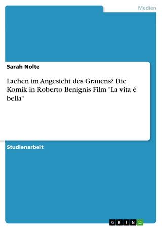 Lachen im Angesicht des Grauens? Die Komik in Roberto Benignis Film 'La vita é bella' - Sarah Nolte