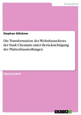 Die Transformation des Wohnbausektors der Stadt Chemnitz unter Berücksichtigung der Plattenbausiedlungen - Stephan Glöckner