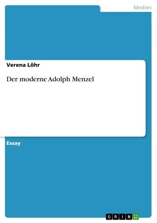 Der moderne Adolph Menzel - Verena Löhr