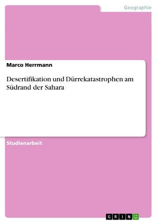 Desertifikation und Dürrekatastrophen am Südrand der Sahara - Marco Herrmann