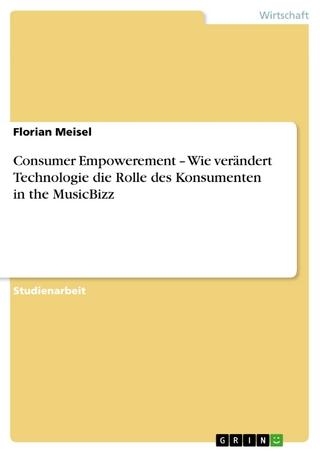 Consumer Empowerement - Wie verändert Technologie die Rolle des Konsumenten in the MusicBizz - Florian Meisel