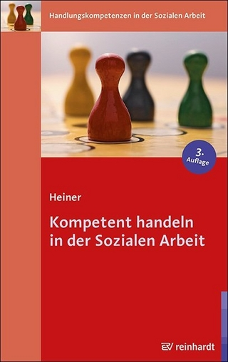 Kompetent handeln in der Sozialen Arbeit - Maja Heiner
