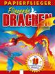 Dragons. Drachenstarke Papierflieger - Katherine Sully