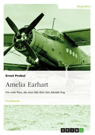 Amelia Earhart - Die erste Frau, die zwei Mal über den Atlantik flog - Ernst Probst