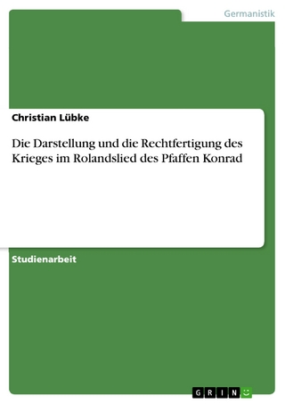 Die Darstellung und die Rechtfertigung des Krieges im Rolandslied des Pfaffen Konrad - Christian Lübke