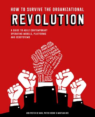 How to Survive the Organizational Revolution - Pieter Koene; Martijn Ars; Ard-Pieter de Man