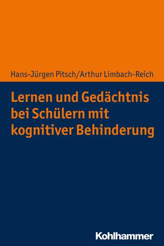Lernen und Gedächtnis bei Schülern mit kognitiver Behinderung - Hans-Jürgen Pitsch; Arthur Limbach-Reich