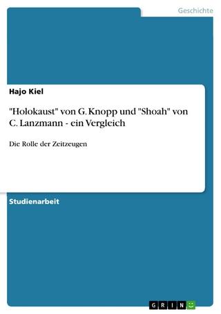 'Holokaust' von G. Knopp und 'Shoah' von C. Lanzmann - ein Vergleich - Hajo Kiel