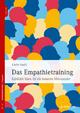 Das Empathietraining: Konflikte lösen für ein besseres Miteinander