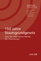 150 Jahre Staatsgrundgesetz - Franz Merli; Magdalena Pöschl; Ewald Wiederin