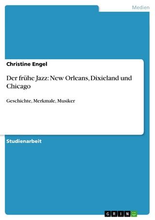 Der frühe Jazz: New Orleans, Dixieland und Chicago - Christine Engel