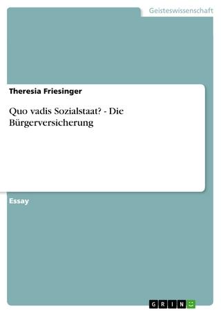 Quo vadis Sozialstaat?   -  Die Bürgerversicherung - Theresia Friesinger