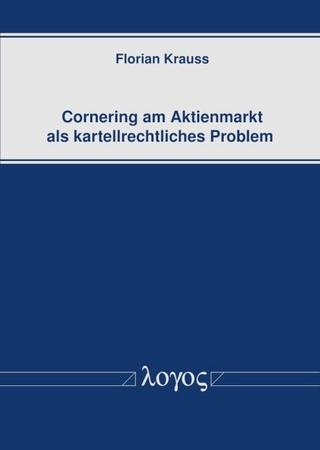 Cornering am Aktienmarkt als kartellrechtliches Problem - Florian Krauss