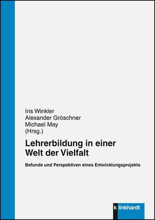 Lehrerbildung in einer Welt der Vielfalt - Iris Winkler; Alexander Gröschner; Michael May