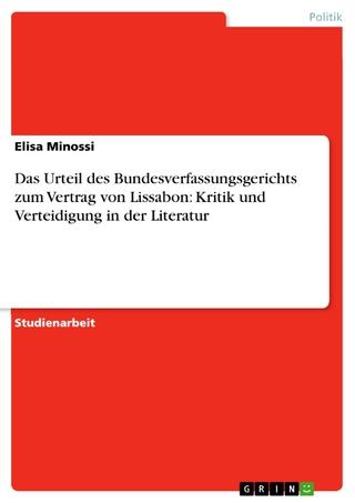 Das Urteil des Bundesverfassungsgerichts zum Vertrag von Lissabon: Kritik und Verteidigung in der Literatur - Elisa Minossi