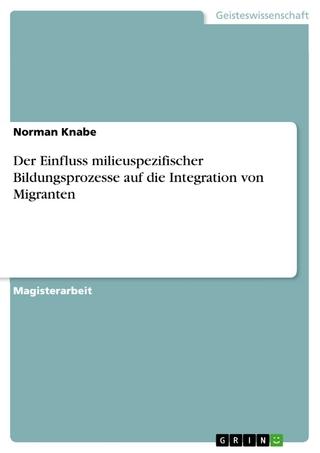 Der Einfluss milieuspezifischer Bildungsprozesse auf die Integration von Migranten - Norman Knabe