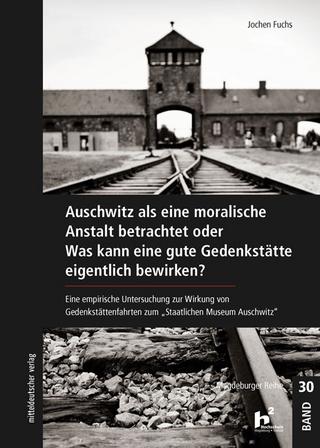 Auschwitz als eine moralische Anstalt betrachtet - Jochen Fuchs