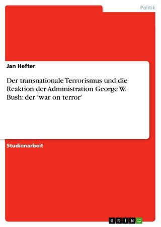 Der transnationale Terrorismus und die Reaktion der Administration George W. Bush: der 'war on terror' - Jan Hefter