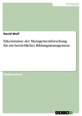 Erkenntnisse der Managementforschung für ein betriebliches Bildungsmanagement - David Wolf