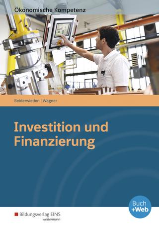 Ökonomische Kompetenz / Investition und Finanzierung - Arndt Beiderwieden; Michael Wagner
