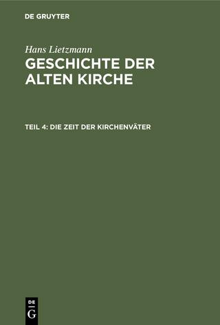 Hans Lietzmann: Geschichte der alten Kirche / Die Zeit der Kirchenväter - Hans Lietzmann