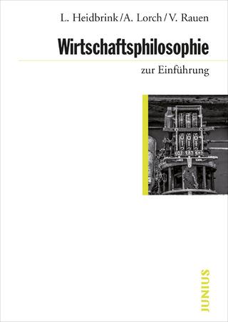 Wirtschaftsphilosophie zur Einführung - Ludger Heidbrink; Alexander Lorch; Verena Rauen