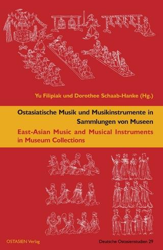 Ostasiatische Musik und Musikinstrumente in Sammlungen von Museen - Yu Filipiak; Dorothee Schaab-Hanke