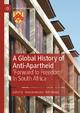 A Global History of Anti-Apartheid - Anna Konieczna; Rob Skinner