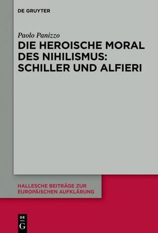 Die heroische Moral des Nihilismus: Schiller und Alfieri - Paolo Panizzo