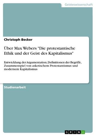 Über Max Webers 'Die protestantische Ethik und der Geist des Kapitalismus' - Christoph Becker