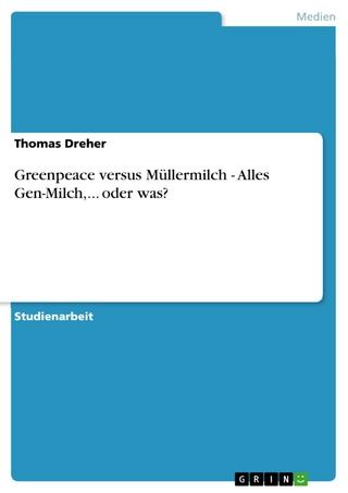 Greenpeace versus Müllermilch - Alles Gen-Milch,... oder was? - Thomas Dreher