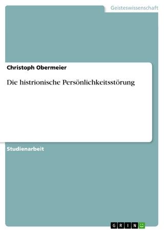 Die histrionische Persönlichkeitsstörung - Christoph Obermeier