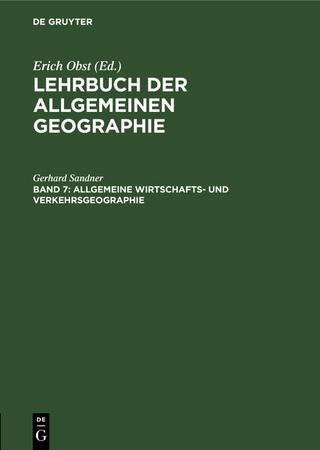 Lehrbuch der Allgemeinen Geographie / Allgemeine Wirtschafts- und Verkehrsgeographie - Gerhard Sandner
