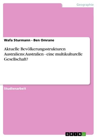 Aktuelle Bevölkerungsstrukturen Australiens: Australien - eine multikulturelle Gesellschaft? - Wafa Sturmann - Ben Omrane