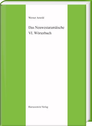 Das Neuwestaramäische. Teil VI: Wörterbuch - Werner Arnold