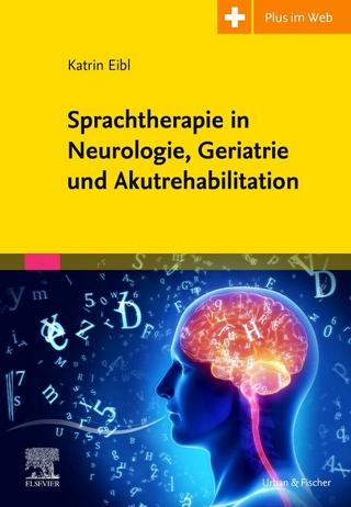 Sprachtherapie in Neurologie, Geriatrie und Akutrehabilitation - Katrin Eibl; Carmen Simon; Christian Tilz; Wolfgang Kriegel