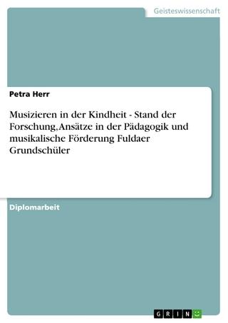 Musizieren in der Kindheit - Stand der Forschung, Ansätze in der Pädagogik und musikalische Förderung Fuldaer Grundschüler - Petra Herr