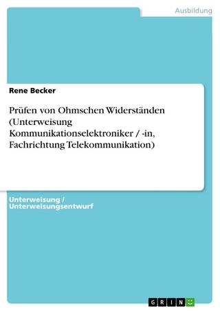 Prüfen von Ohmschen Widerständen (Unterweisung Kommunikationselektroniker / -in, Fachrichtung Telekommunikation) - Rene Becker