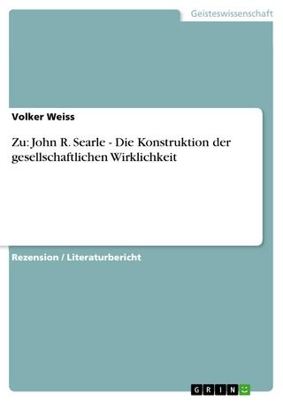 Zu: John R. Searle - Die Konstruktion der gesellschaftlichen Wirklichkeit - Volker Weiss