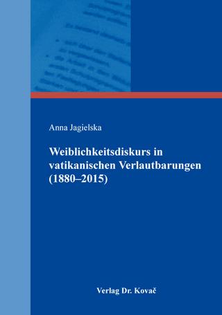 Weiblichkeitsdiskurs in vatikanischen Verlautbarungen (1880?2015) - Anna Jagielska