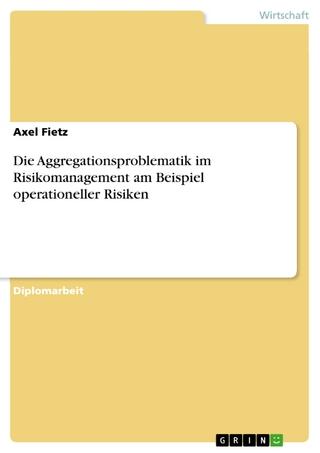 Die Aggregationsproblematik im Risikomanagement am Beispiel operationeller Risiken - Axel Fietz