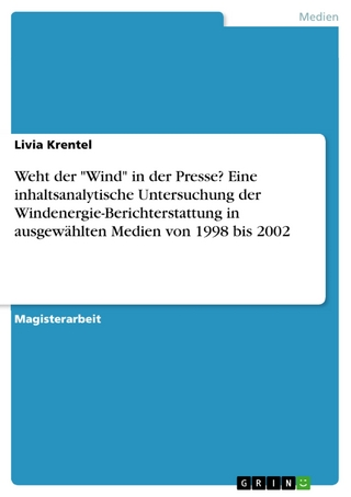 Weht der 'Wind' in der Presse? Eine inhaltsanalytische Untersuchung der Windenergie-Berichterstattung in ausgewählten Medien von 1998 bis 2002 - Livia Krentel