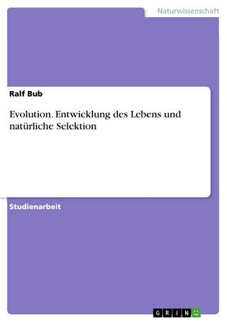 Evolution. Entwicklung des Lebens und natürliche Selektion - Ralf Bub