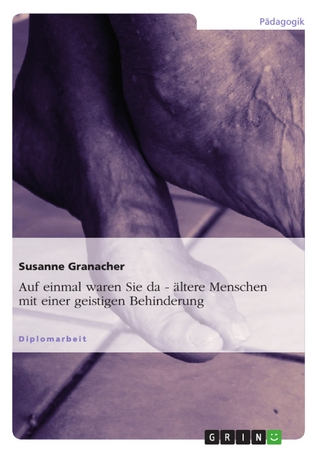 'Auf einmal waren sie da - ...' Ältere Menschen mit einer geistigen Behinderung - Susanne Granacher
